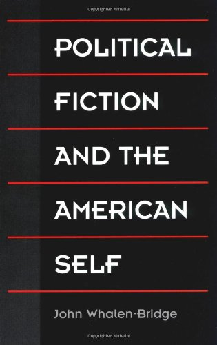 Political Fiction and the American Self: Whalen-bridge, John