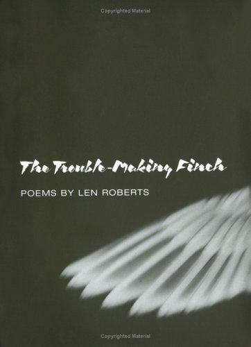 The Trouble-Making Finch: POEMS (Illinois Poetry): Roberts, Len