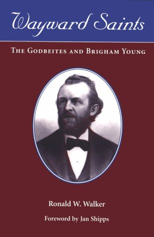 Wayward Saints: THE GODBEITES AND BRIGHAM YOUNG