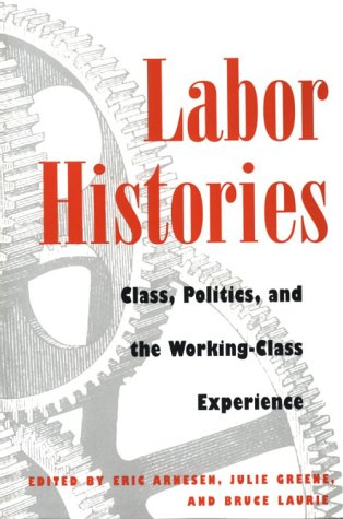 9780252067105: Labor Histories: Class, Politics, and the Working-Class Experience (Working Class in American History)