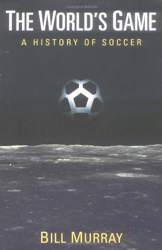 The World's Game: A History of Soccer