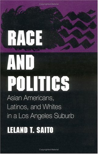9780252067204: Race and Politics: Asian Americans, Latinos, and Whites in a Los Angeles Suburb (Asian American Experience)