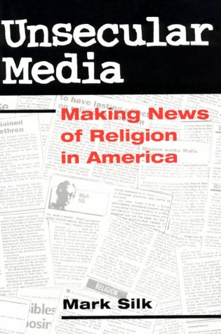 9780252067426: Unsecular Media: MAKING NEWS OF RELIGION IN AMERICA (Public Express Religion America)