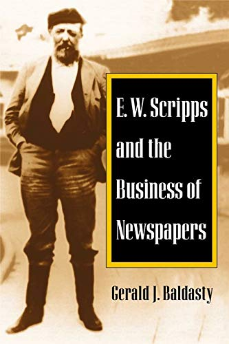 9780252067501: E. W. Scripps and the Business of Newspapers (History of Communication)