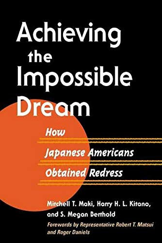 Achieving the Impossible Dream: HOW JAPANESE AMERICANS: Mitchell T Maki;