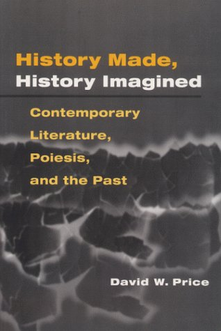 9780252067761: History Made, History Imagined: Contemporary Literature, Poiesis, and the Past