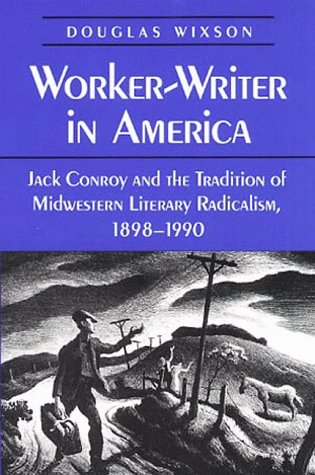 9780252067853: Worker-Writer in America: Jack Conroy and the Tradition of Midwestern Literary Radicalism, 1898-1990