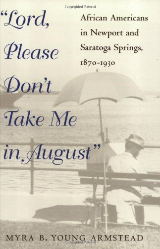 Lord, Please Don't Take Me in August: African-Americans in Newport and Saratoga Springs, 1870-...