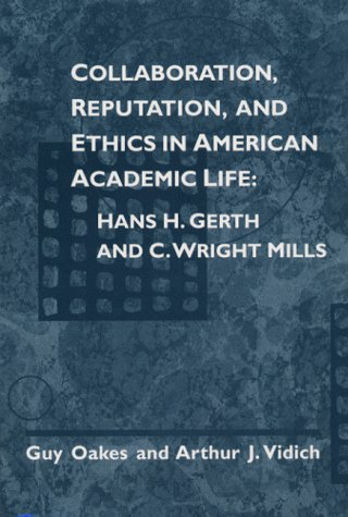 9780252068072: Collaboration, Reputation, and Ethics in American Academic Life: HANS H. GERTH AND C. WRIGHT MILLS