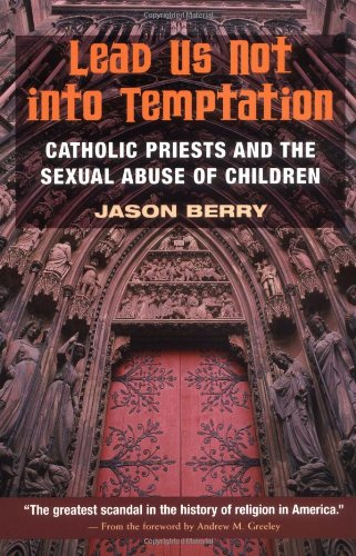 9780252068126: Lead Us Not into Temptation: Catholic Priests and the Sexual Abuse of Children