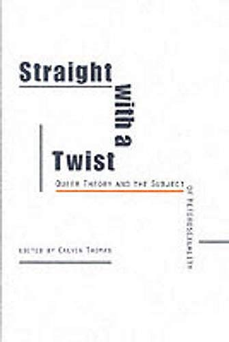 9780252068133: Straight with a Twist: Queer Theory and the Subject of Heterosexuality