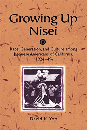 9780252068225: Growing Up Nisei: Race, Generation, and Culture Among Japanese Americans of California, 1924-49