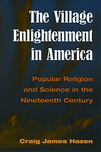 9780252068287: The Village Enlightenment in America: Popular Religion and Science in the Nineteenth Century