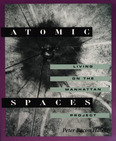Atomic Spaces: Living on the Manhattan Project: Peter Bacon Hales