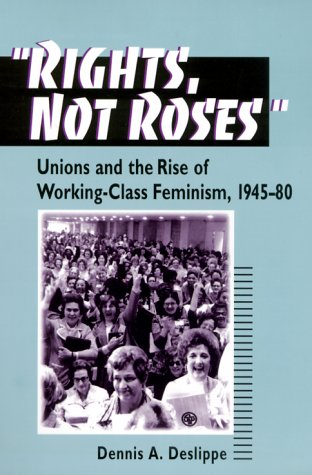9780252068348: Rights, Not Roses: Unions and the Rise of Working-Class Feminism, 1945-80 (The Working Class in American History)
