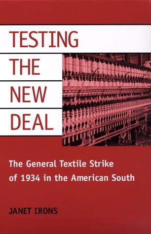 9780252068409: Testing the New Deal: The General Textile Strike of 1934 in the American South (Working Class in American History)