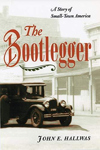 The Bootlegger: A Story of Small-Town America (Paperback): John E. Hallwas
