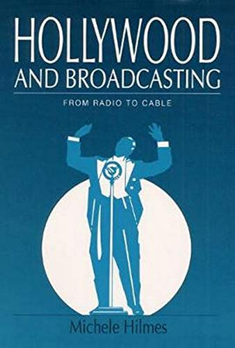 9780252068461: Hollywood and Broadcasting: FROM RADIO TO CABLE (Illinois Studies Communication)