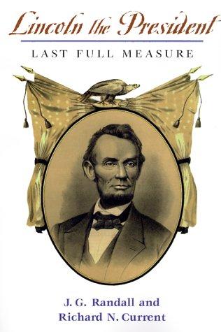 Lincoln, the President:: Last Full Measure (v.: J. G. Randall,