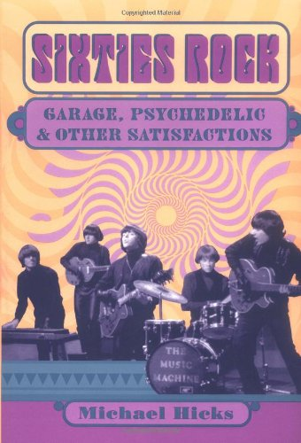9780252069154: Sixties Rock: Garage, Psychedelic, and Other Satisfactions (Music in American Life)
