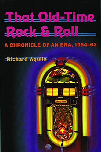 9780252069192: That Old-Time Rock & Roll: A Chronicle of an Era, 1954-63 (Music in American Life)