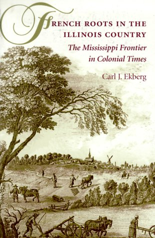 9780252069246: French Roots in the Illinois Country: The Mississippi Frontier in Colonial Times