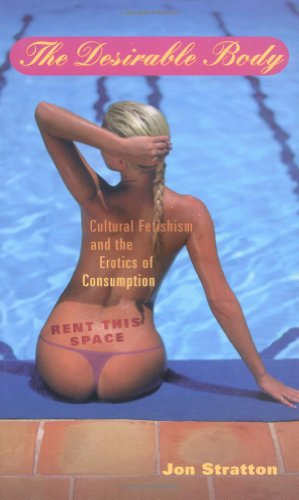 9780252069512: The DESIRABLE BODY: Cultural Fetishism and the Erotics of Consumption