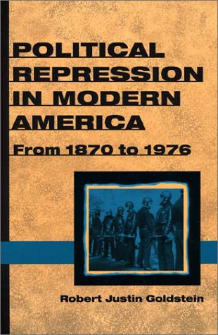 Political Repression in Modern America: FROM 1870 TO 1976: Robert Justin Goldstein