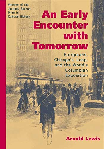 9780252069659: An Early Encounter with Tomorrow: Europeans, Chicago's Loop, and the World's Columbian Exposition