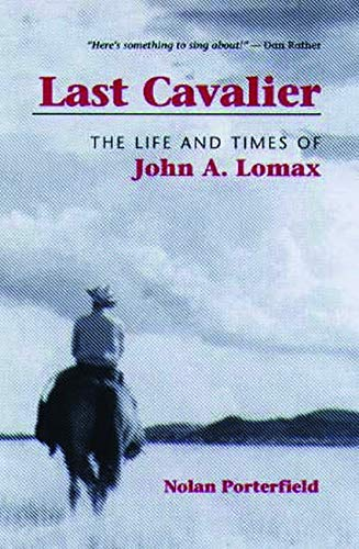 9780252069710: Last Cavalier: The Life and Times of John A. Lomax, 1867-1948 (Folklore and Society)