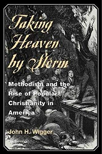 9780252069949: Taking Heaven by Storm: Methodism and the Rise of Popular Christianity in America