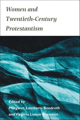 Women and Twentieth-Century Protestantism: Bendroth, Margaret