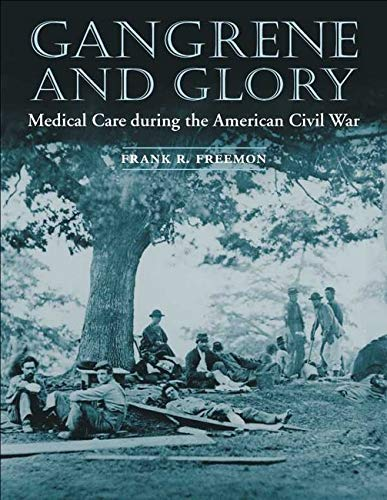 Gangrene and Glory: Medical Care During the American Civil War (Paperback): Frank R. Freemon