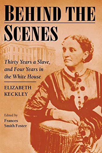 Behind the Scenes: Formerly a slave, but: Elizabeth Keckley