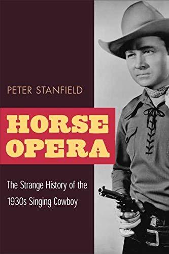 9780252070495: Horse Opera: The Strange History of the 1930s Singing Cowboy