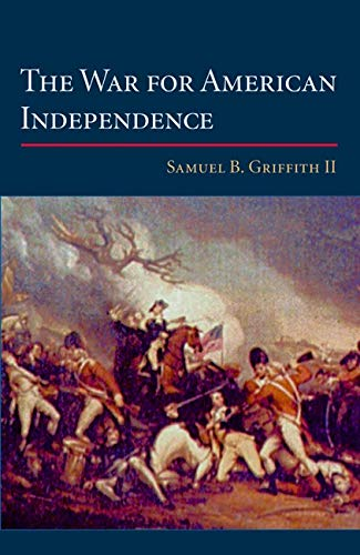The War for American Independence: From 1760 to the Surrender at Yorktown in 1781 (0252070607) by Samuel B. Griffith