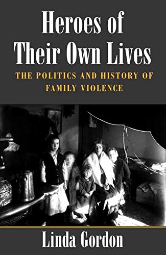 9780252070792: Heroes of Their Own Lives: The Politics and History of Family Violence--Boston, 1880-1960