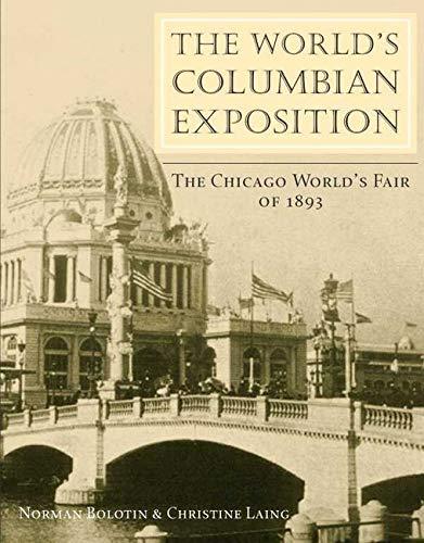 The World's Columbian Exposition: The Chicago World's Fair of 1893: Bolotin, Norman; ...