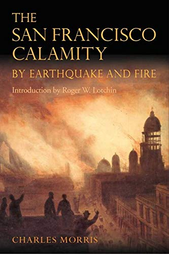 The San Francisco Calamity by Earthquake and: Morris, Charles