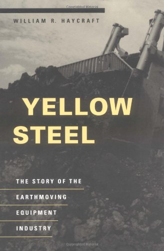 Yellow Steel - The Story of the Earthmoving Equipment Industry: Haycraft, William R