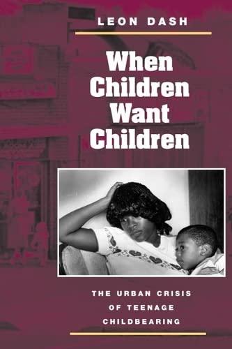 9780252071232: When Children Want Children: THE URBAN CRISIS OF TEENAGE CHILDBEARING