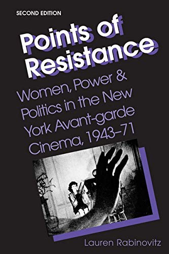 9780252071249: Points of Resistance: Women, Power, and Politics in the New York Avant-garde Cinema, 1943-71 (2d ed.)