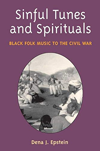 9780252071508: Sinful Tunes and Spirituals: BLACK FOLK MUSIC TO THE CIVIL WAR (Music in American Life)