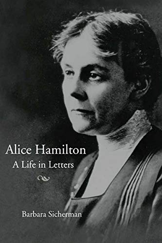 Alice Hamilton: A LIFE IN LETTERS - Barbara Sicherman