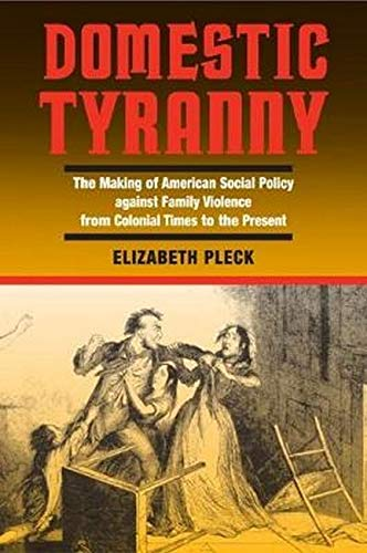 9780252071751: Domestic Tyranny: The Making of American Social Policy against Family Violence from Colonial Times to the Present