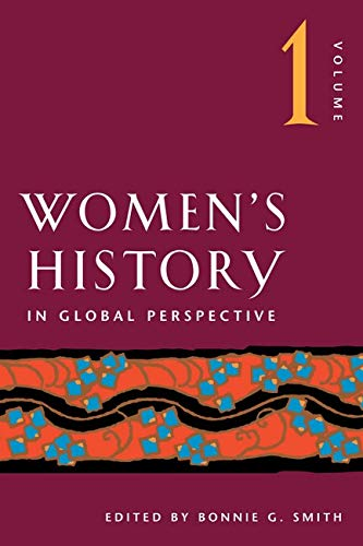 Women's History in Global Perspective, Volume 1: Smith, Bonnie G.