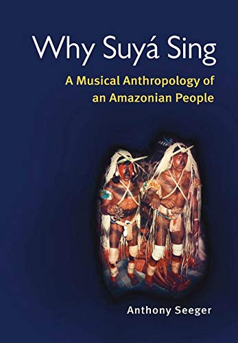 9780252072024: Why Suyá Sing: A Musical Anthropology of an Amazonian People