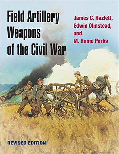 Field Artillery Weapons of the Civil War. REVISED Edition. (SIGNED copy)