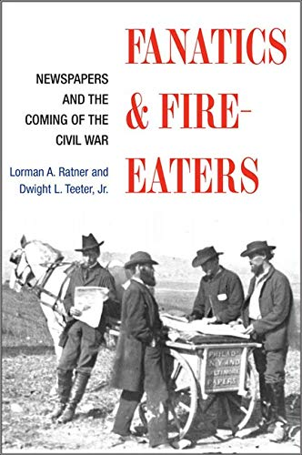 9780252072215: Fanatics and Fire-eaters: Newspapers and the Coming of the Civil War (History of Communication)
