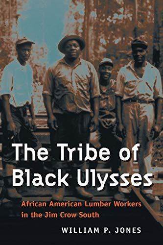 9780252072291: The Tribe of Black Ulysses: African American Lumber Workers in the Jim Crow South (Working Class in American History)